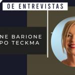 Simone Barione, CEO Teckma Group, fala dos projetos na engenharia e humanização da empresa